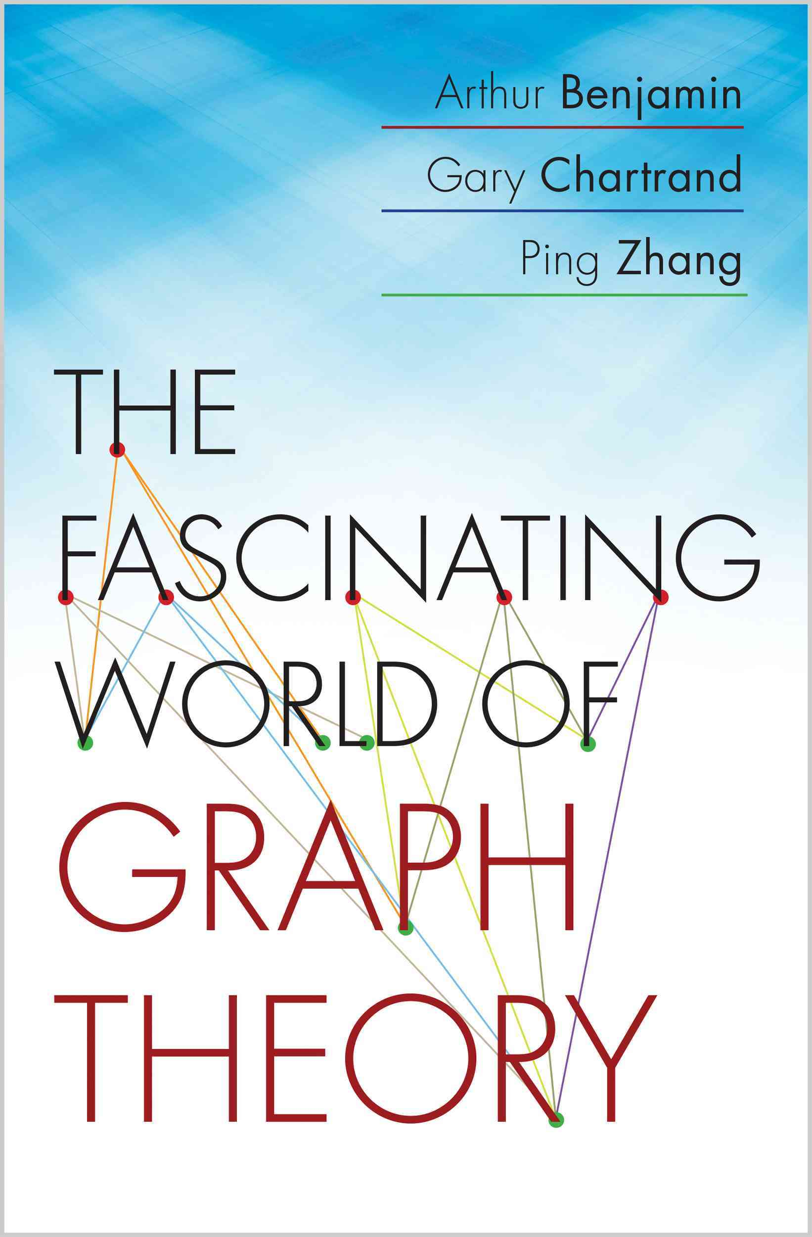 The Fascinating World of Graph Theory By Benjamin, Arthur/ Chartrand, Gary/ Zhang, Ping