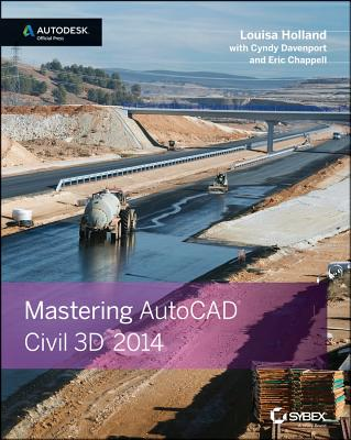 Mastering AutoCAD Civil 3D 2014 By Holland, Louisa